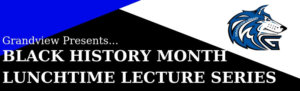 Grandview Presents: Black History Month Lunchtime Lecture Series